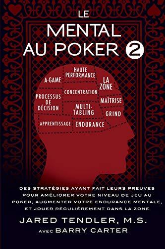 Le-Mental-Au-Poker-2-Des-Stratgies-Ayant-Fait-Leurs-Preuves-Pour-Amliorer-Votre-Niveau-De-Jeu-Au-Poker-Augmenter-Votre-Endurance-Mentale-Et-Jouer-Rgulirement-Dans-La-Zone-0